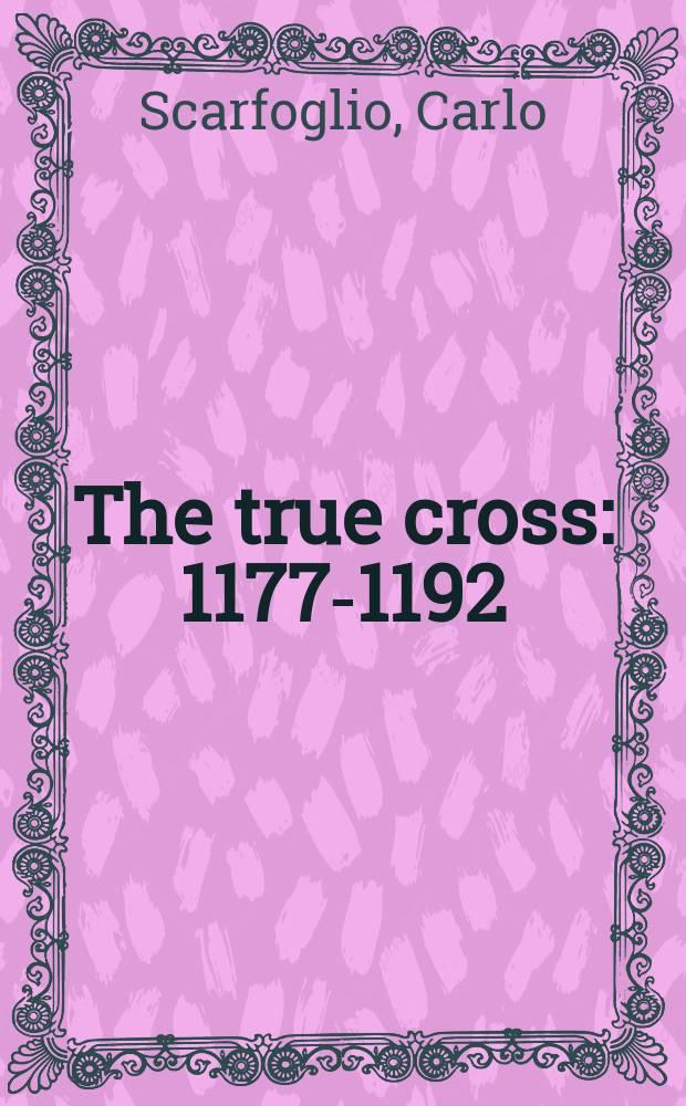 The true cross : 1177-1192 : A novel