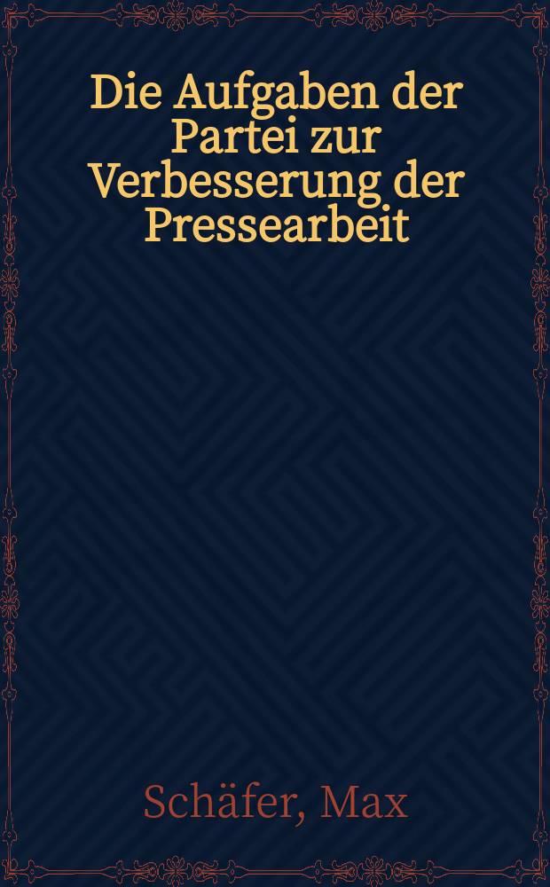 Die Aufgaben der Partei zur Verbesserung der Pressearbeit : Aus dem Referat des Genossen Max Schäfer auf der 22. Tagung des Parteivorstandes der KPD