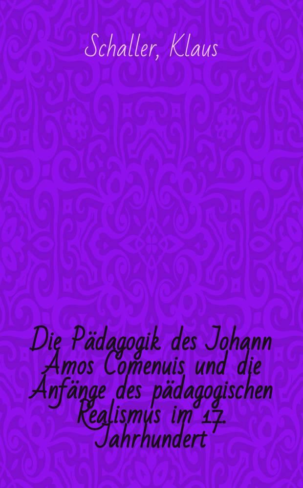 Die Pädagogik des Johann Amos Comenuis und die Anfänge des pädagogischen Realismus im 17. Jahrhundert