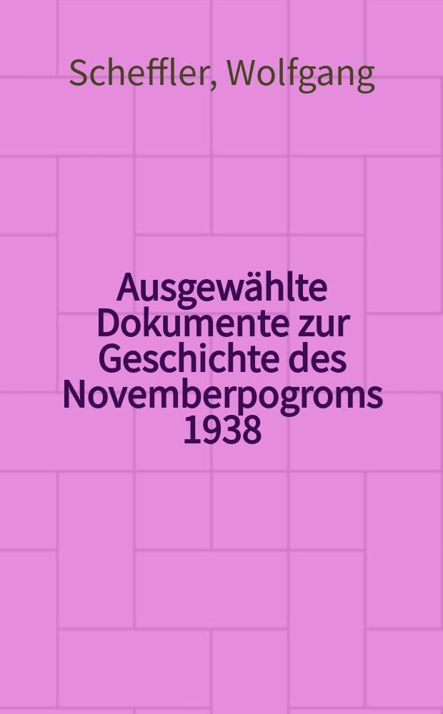 Ausgewählte Dokumente zur Geschichte des Novemberpogroms 1938