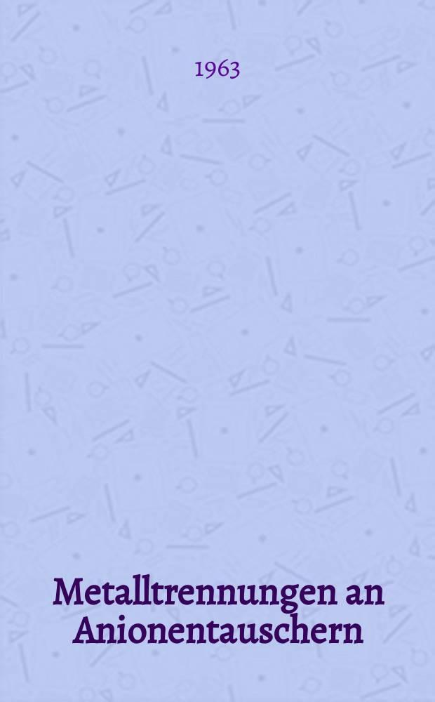 Metalltrennungen an Anionentauschern : Von der Eidgenössischen techn. Hochschule in Zürich ... genehmigte Promotionsarbeit