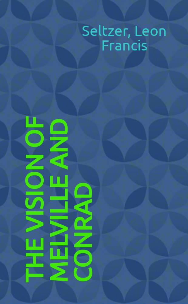 The vision of Melville and Conrad : A comparative study