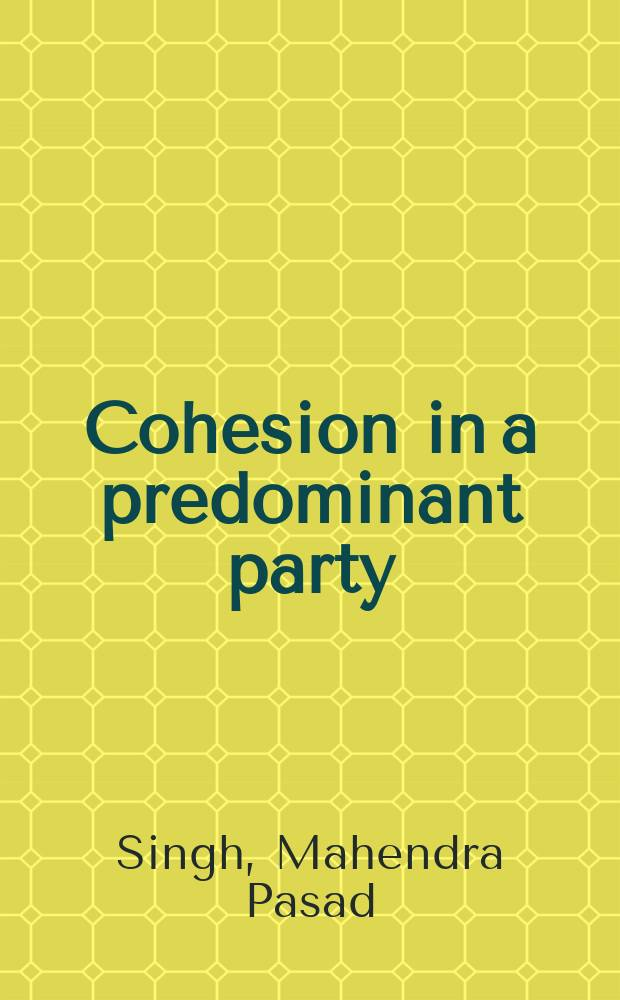 Cohesion in a predominant party: the Pradesh Congress and party politics in Bihar