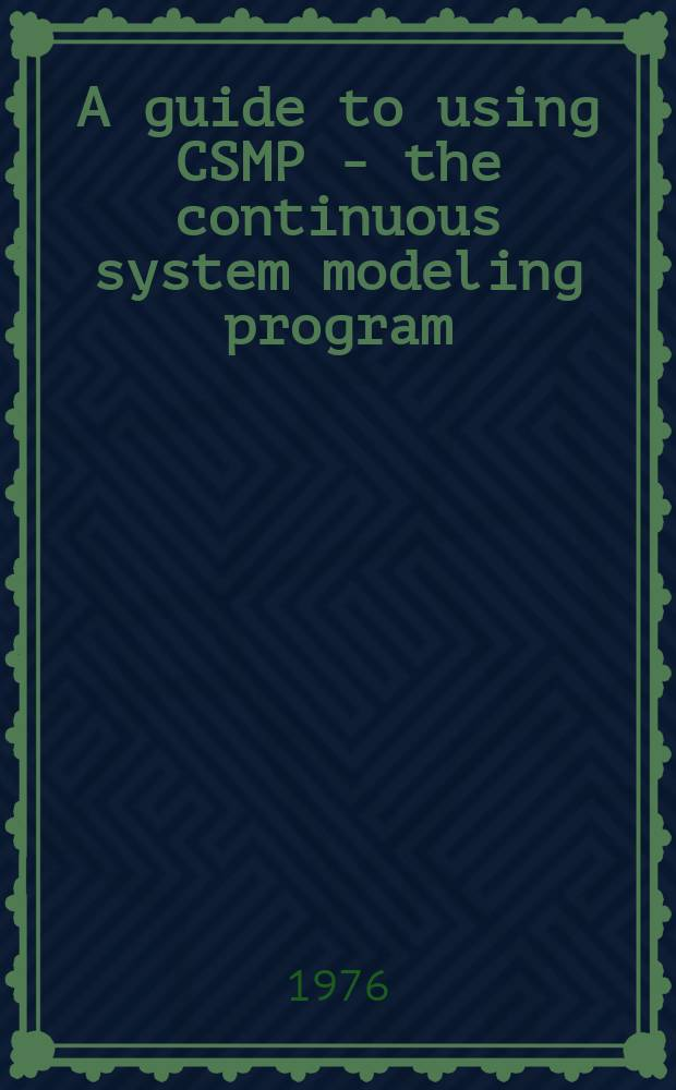 A guide to using CSMP - the continuous system modeling program : A program for simulating physical systems