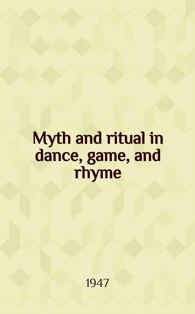 Myth and ritual in dance, game, and rhyme