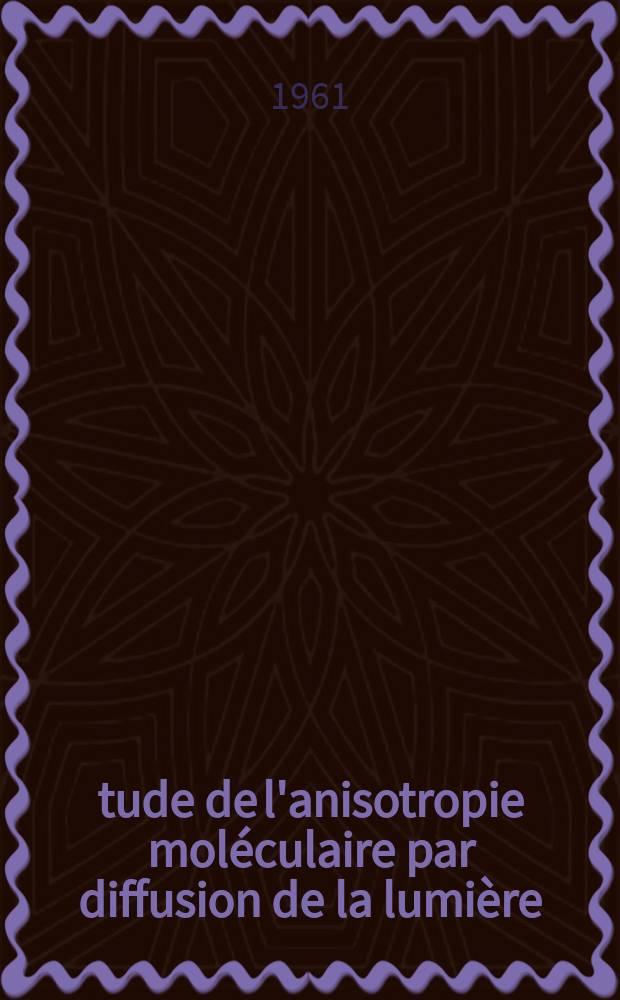 Étude de l'anisotropie moléculaire par diffusion de la lumière: Application aux macromolécules en chaînes: 1-re thèse; Propositions données par la Faculté: 2-e thèse: Thèses présentées à ... l'Univ. de Strasbourg ... / par Gilbert Weill