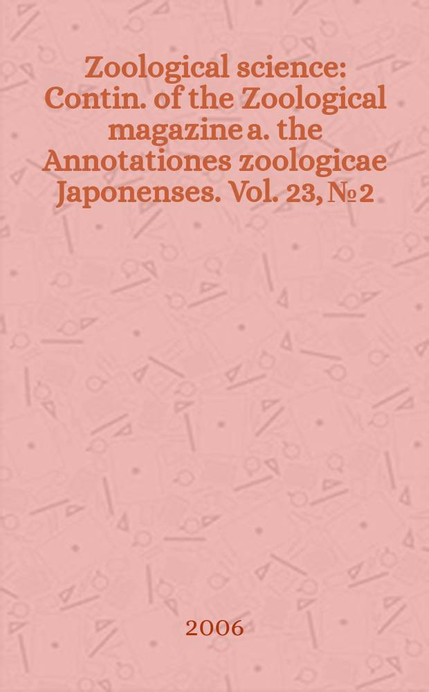 Zoological science : Contin. of the Zoological magazine a. the Annotationes zoologicae Japonenses. Vol. 23, № 2
