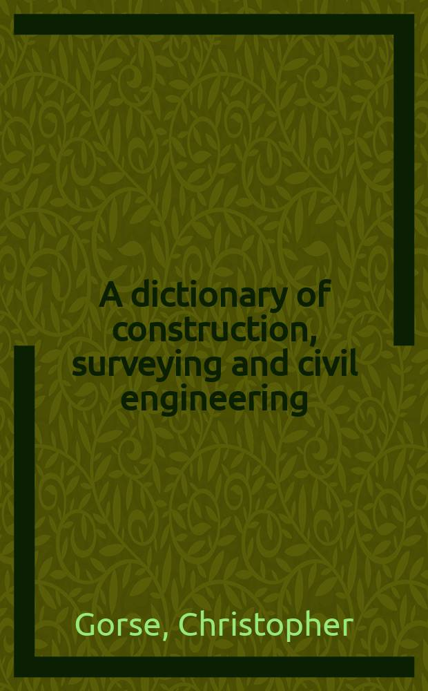 A dictionary of construction, surveying and civil engineering : the essential A to Z for students and professionals = Словарь по строительству, геодезии и гражданскому строительству