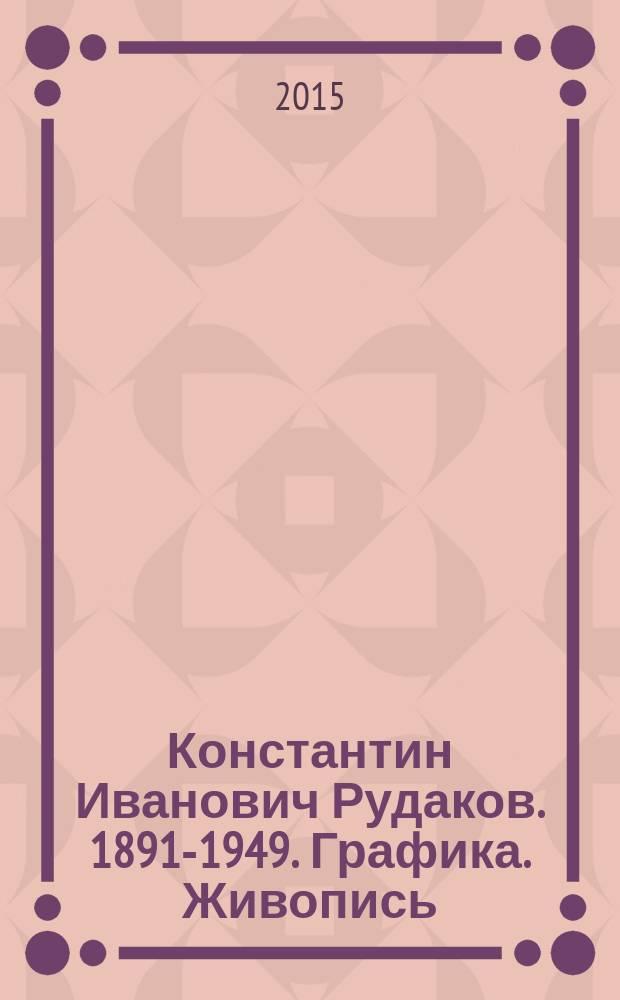 Константин Иванович Рудаков. 1891-1949. Графика. Живопись : каталог выставки, декабрь 2014 года - февраль 2015 года