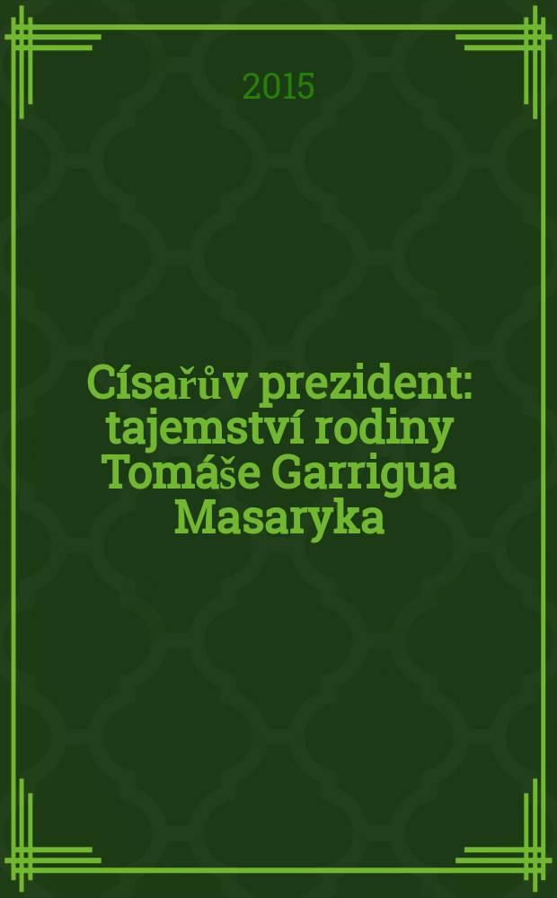 Císařův prezident : tajemství rodiny Tomáše Garrigua Masaryka = Императорский президент