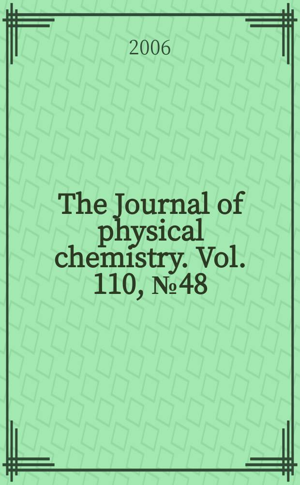 The Journal of physical chemistry. Vol. 110, № 48