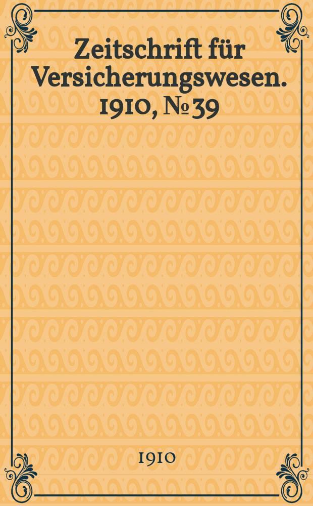 Zeitschrift für Versicherungswesen. 1910, № 39