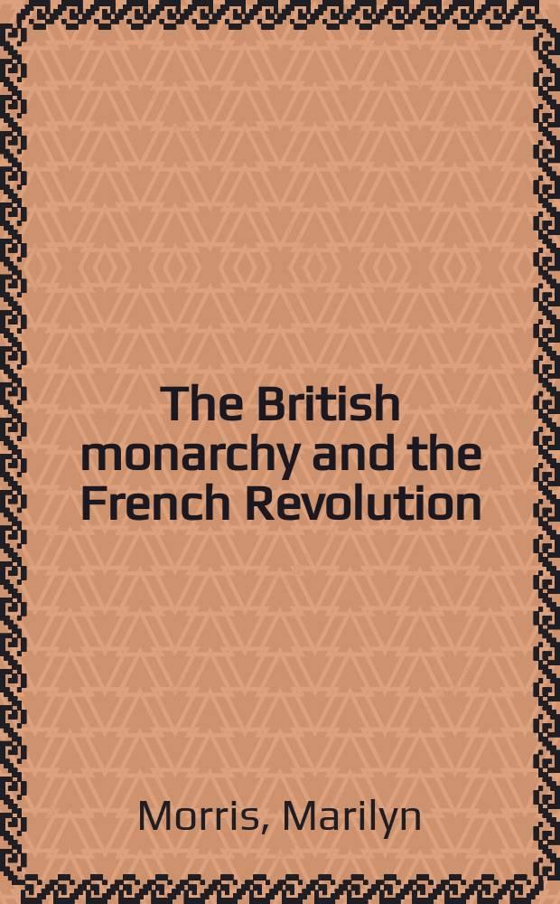 The British monarchy and the French Revolution = Британская монархия и Французская революция