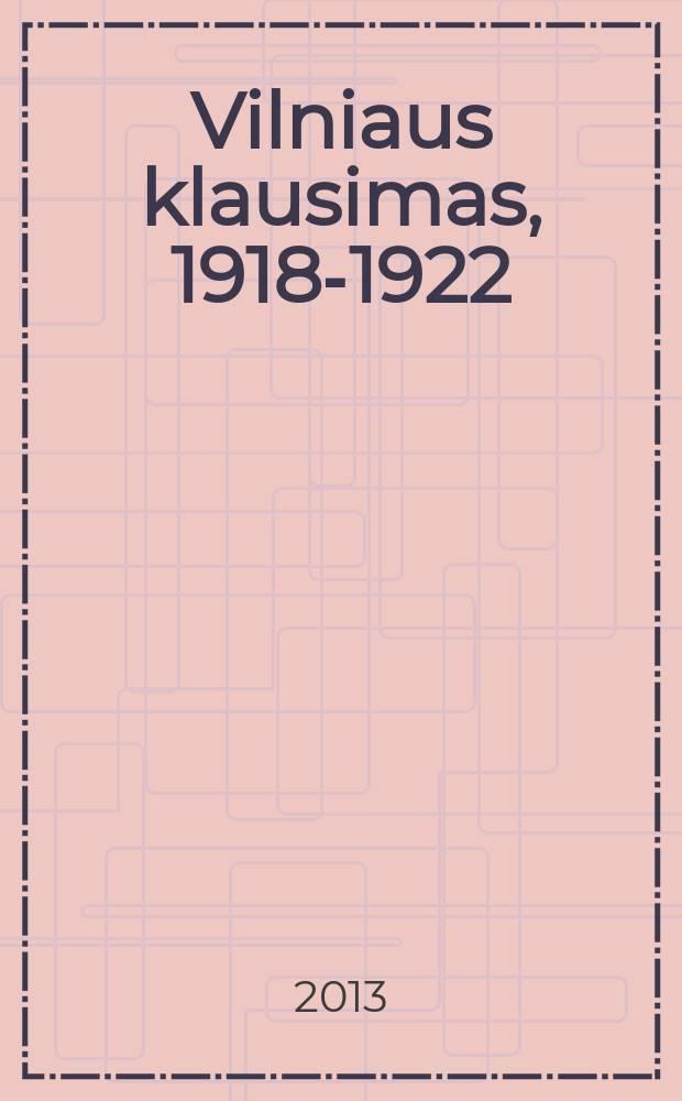Vilniaus klausimas, 1918-1922 : liudininkų akimis = Вопрос о Вильнюсе, 1918-1922