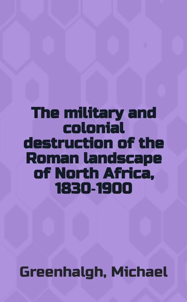 The military and colonial destruction of the Roman landscape of North Africa, 1830-1900 = Военные и колониальные разрушения римского пейзажа в Северной Африке, 1830-1900