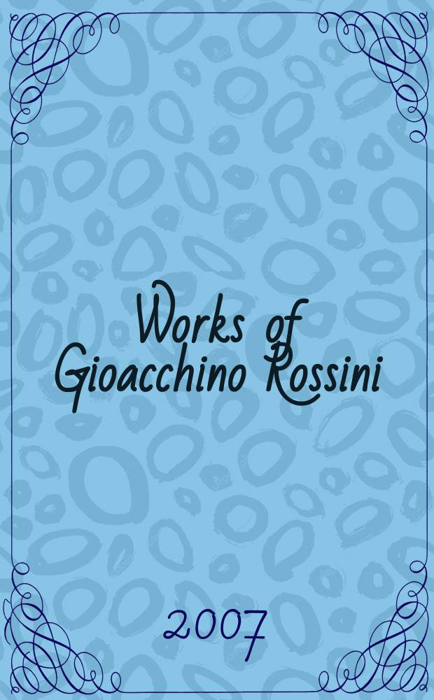 Works of Gioacchino Rossini = Opere di Gioacchino Rossini : 10 vol.?