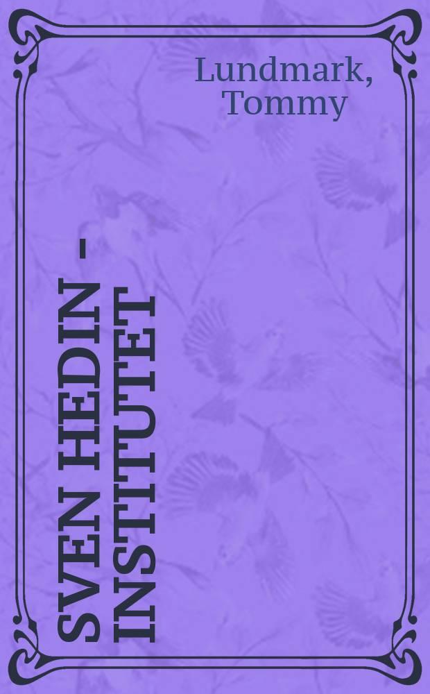 Sven Hedin - institutet : en rasbiologisk upptäcktsresa i Tredje riket = Институт Свена Гедина
