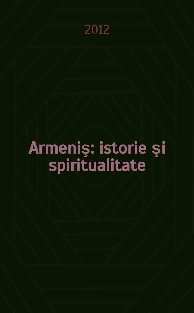 Armeniş : istorie şi spiritualitate : monografie = Армения