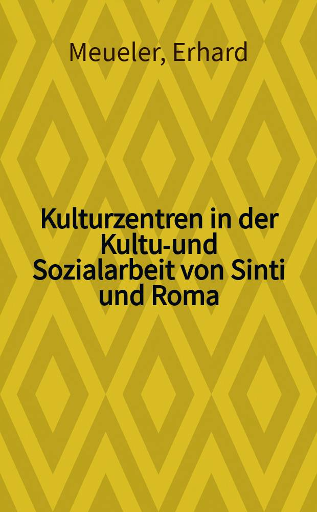 Kulturzentren in der Kultur- und Sozialarbeit von Sinti und Roma : ein interkultureller Vergleich