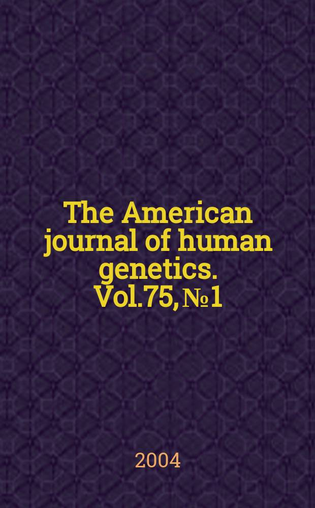 The American journal of human genetics. Vol.75, № 1