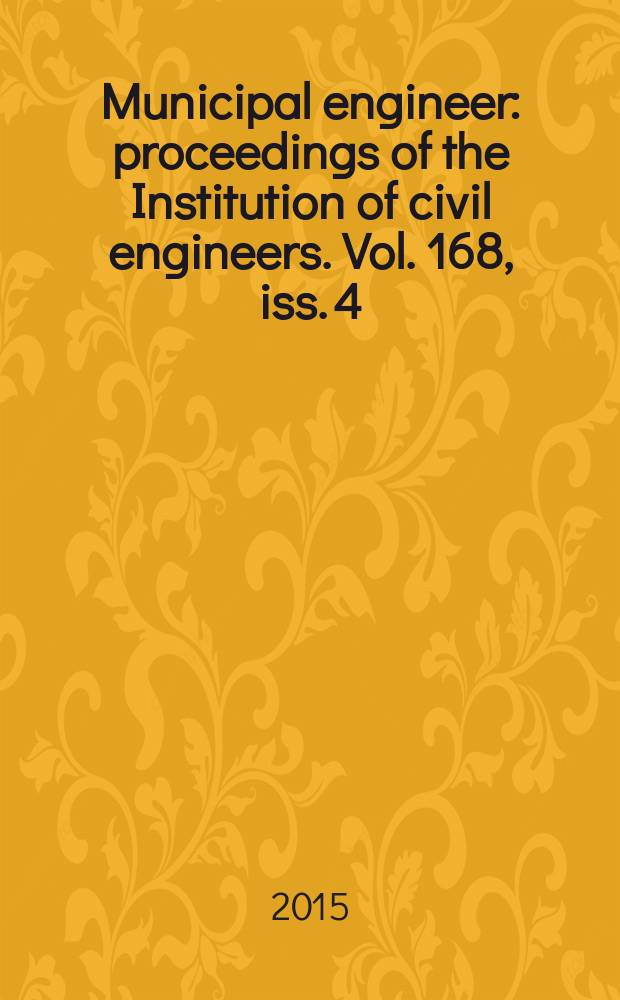 Municipal engineer : proceedings of the Institution of civil engineers. Vol. 168, iss. 4