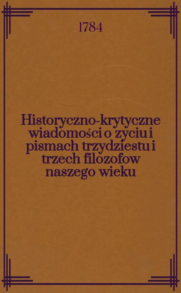 Historyczno-krytyczne wiadomości o zyciu i pismach trzydziestu i trzech filozofow naszego wieku