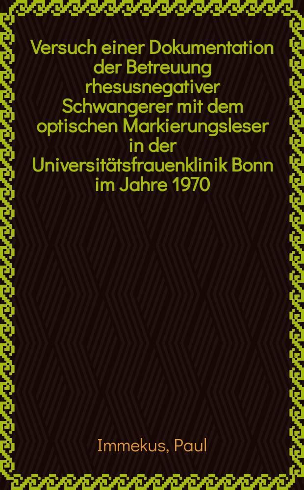 Versuch einer Dokumentation der Betreuung rhesusnegativer Schwangerer mit dem optischen Markierungsleser in der Universitätsfrauenklinik Bonn im Jahre 1970 : Inaug.-Diss. ... der ... Med. Fak. der ... Univ. zu Bonn