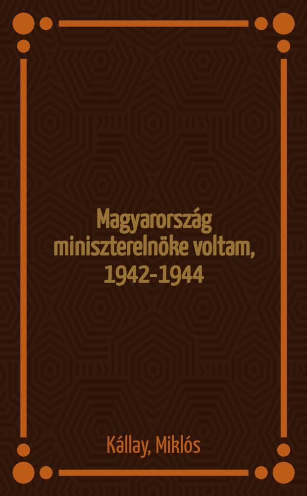 Magyarország miniszterelnöke voltam, 1942-1944 : Egy nemzet küzdelme a második világháborúban