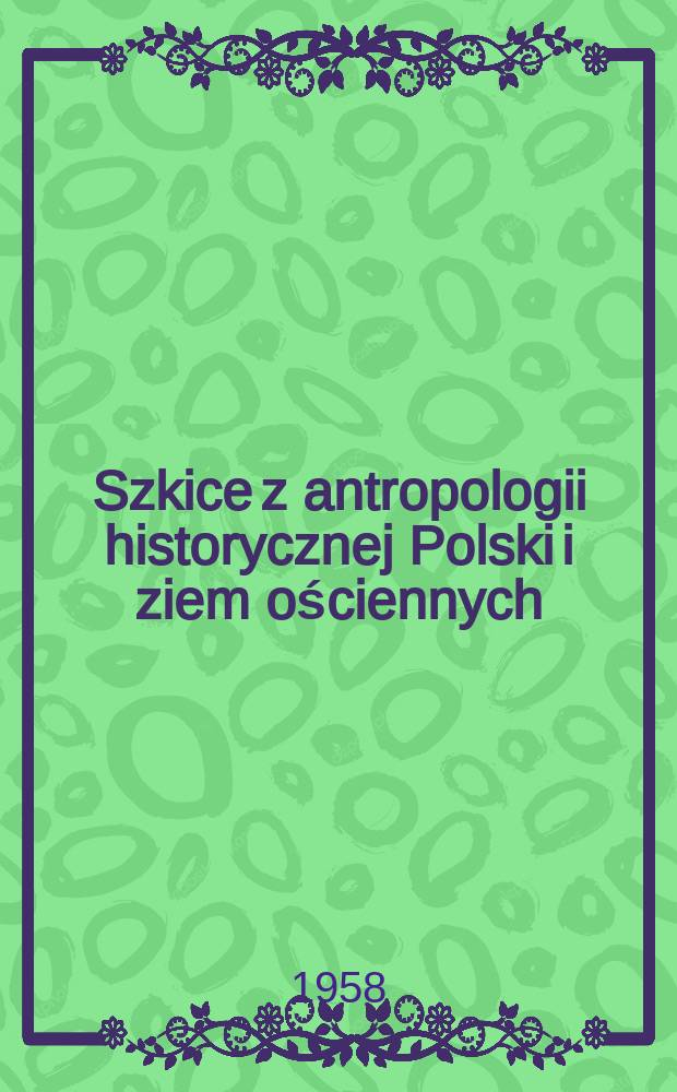 Szkice z antropologii historycznej Polski i ziem ościennych