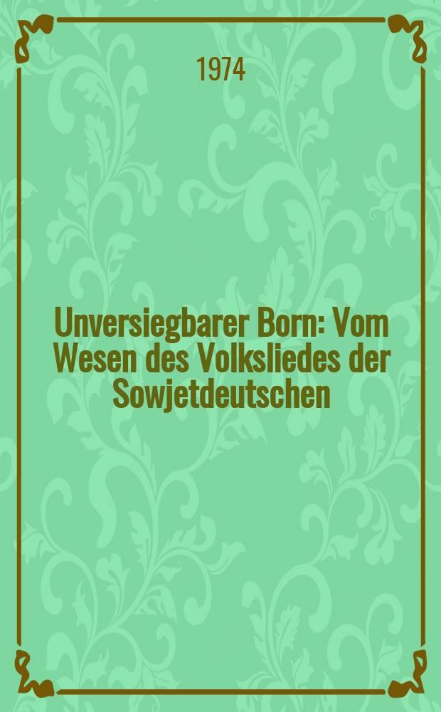 Unversiegbarer Born : Vom Wesen des Volksliedes der Sowjetdeutschen