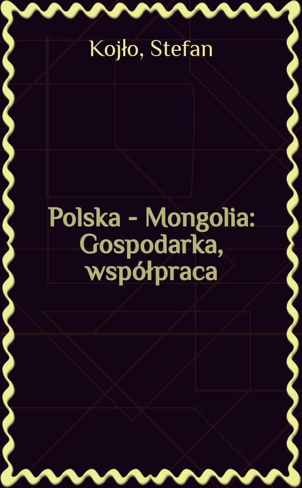 Polska - Mongolia : Gospodarka, współpraca