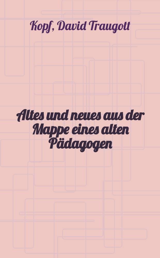 Altes und neues aus der Mappe eines alten Pädagogen : Ein Beitrag zurgeschichte des volksschul- und Erziehungswesens im nördlichen Deutschland : Bd. 1. aus 3 theilen bestehend. Th. 1-2