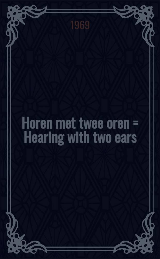 Horen met twee oren = Hearing with two ears : Een onderzoek naar enkele manieren waarop de oren samenwerken : Acad. proefschr. ... ann de Univ. van Amsterdam ... te verdedigen ..