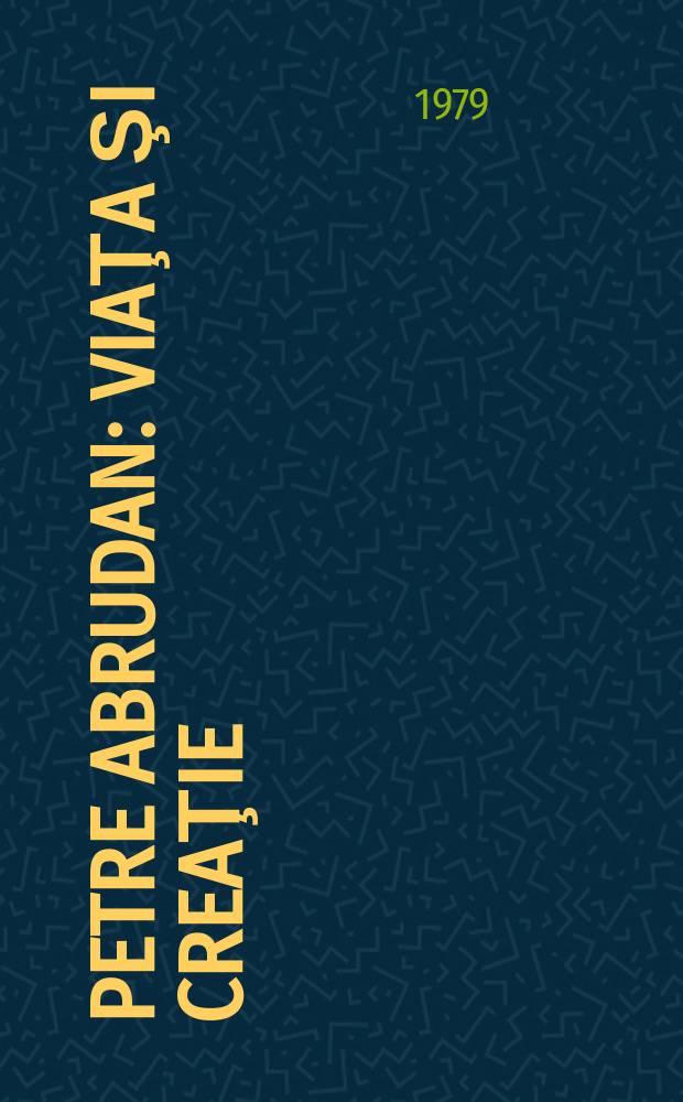 Petre Abrudan : Viaţa şi creaţie