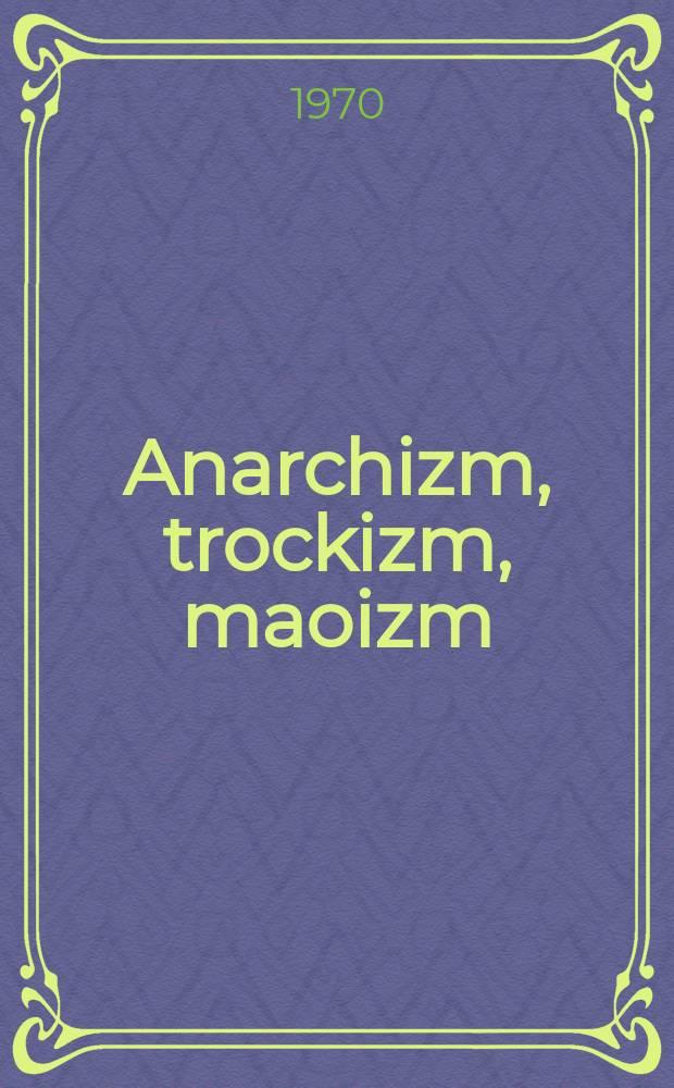 Anarchizm, trockizm, maoizm