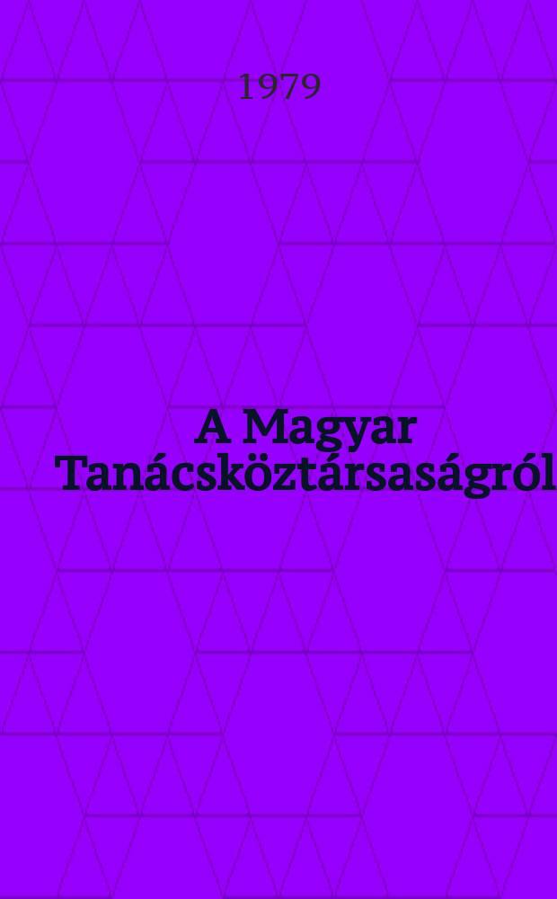 A Magyar Tanácsköztársaságról : Gyűjtemény