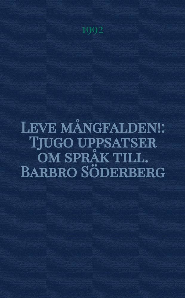 Leve mångfalden! : Tjugo uppsatser om språk till. Barbro Söderberg