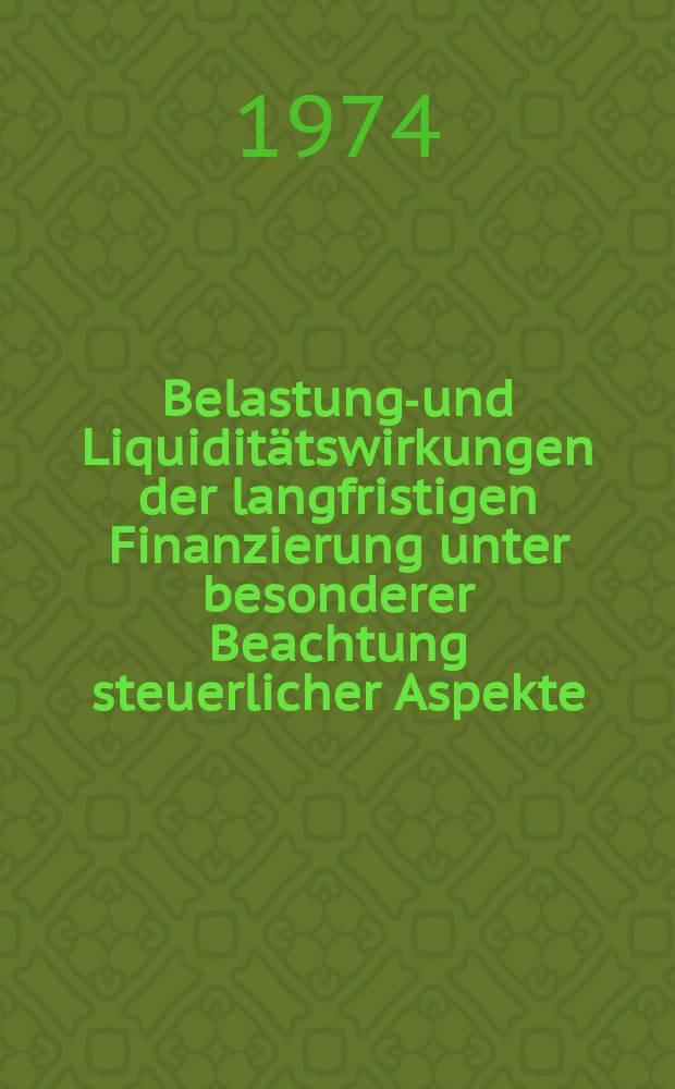 Belastungs- und Liquiditätswirkungen der langfristigen Finanzierung unter besonderer Beachtung steuerlicher Aspekte : Inaug.-Diss. ... der Wirtschafts- und Sozialwiss. Fak. der Univ. zu Köln