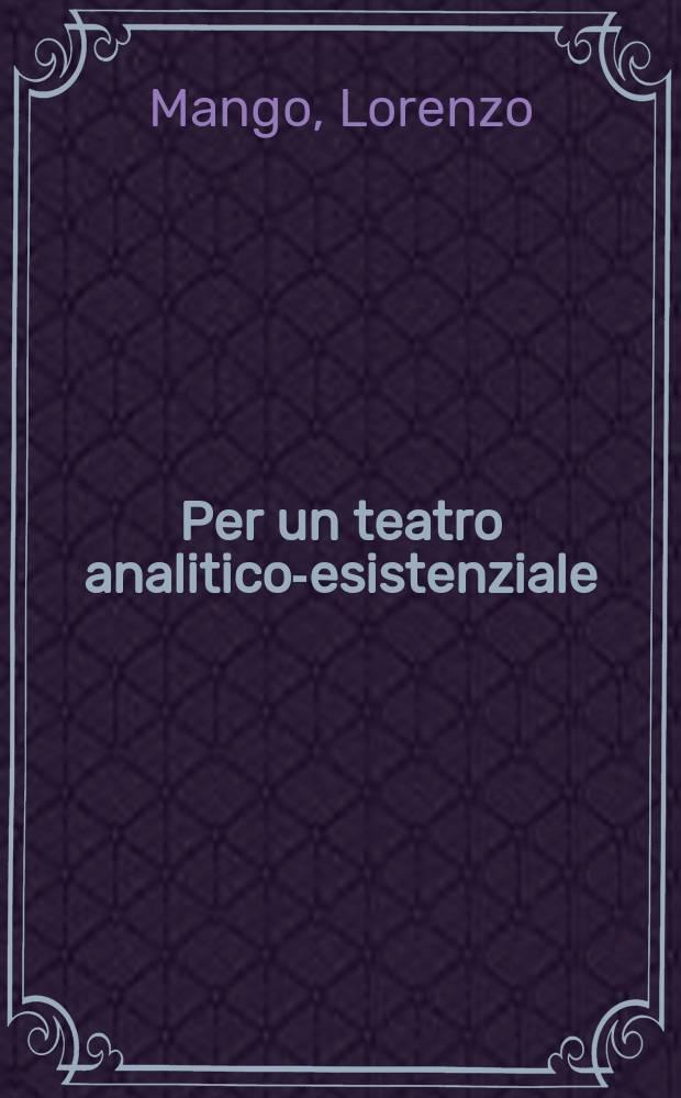 Per un teatro analitico-esistenziale : Materiali del teatro di ricerca