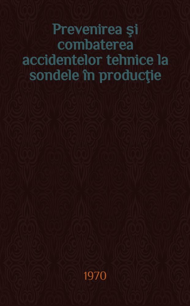 Prevenirea şi combaterea accidentelor tehnice la sondele în producţie