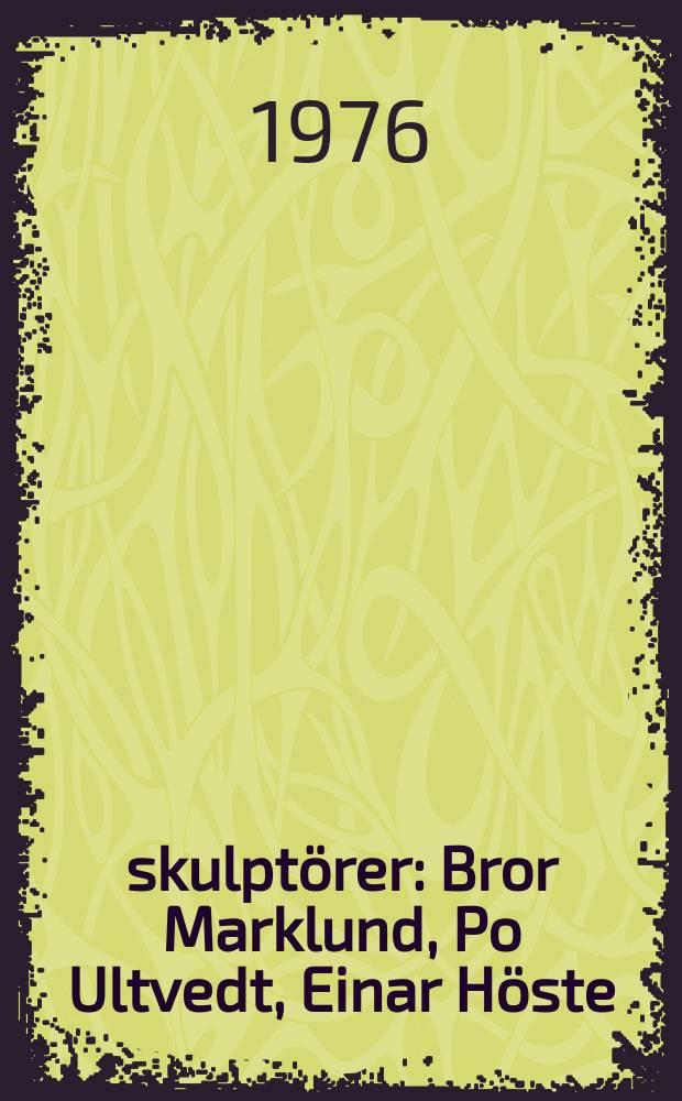 3 skulptörer : Bror Marklund, Po Ultvedt, Einar Höste : Utställningskatalog i Göteborgs Konstmuseum, 11 juni - 5 sept. 1976. 2 målare: Lage Lindell, Alvar Jansson : Utställningskatalog i Konsthallen, 11 juni - 26 sept. 1976