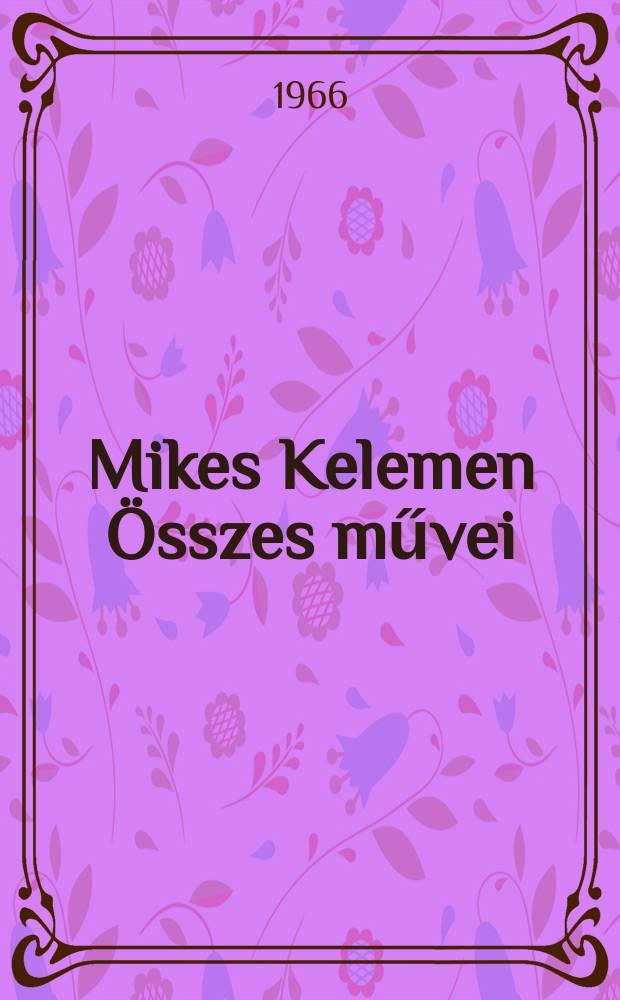 Mikes Kelemen Összes művei : Készült a Magyar tudományos akad. Irodalomtörténeti intézetében