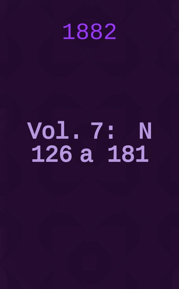 Vol. 7 : N 126 a 181