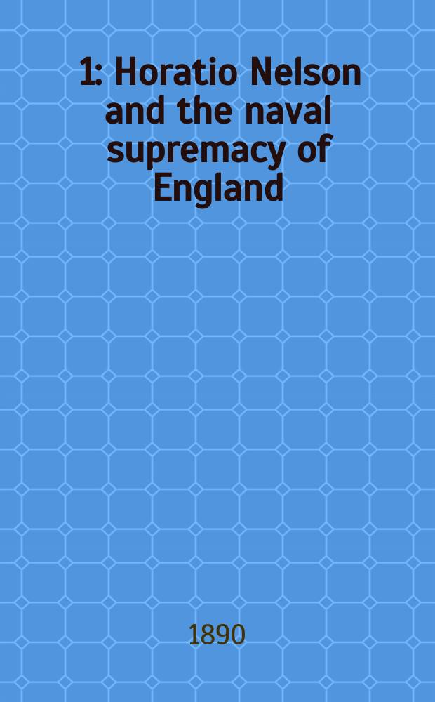 [1] : Horatio Nelson and the naval supremacy of England
