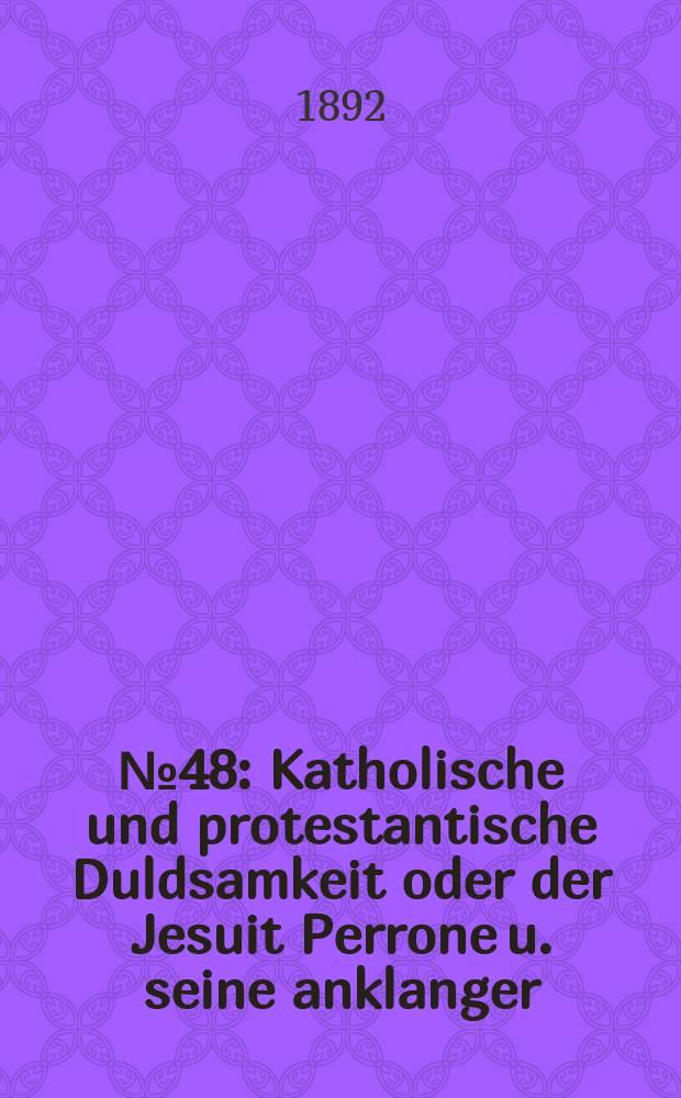 № 48 : Katholische und protestantische Duldsamkeit oder der Jesuit Perrone u. seine anklanger