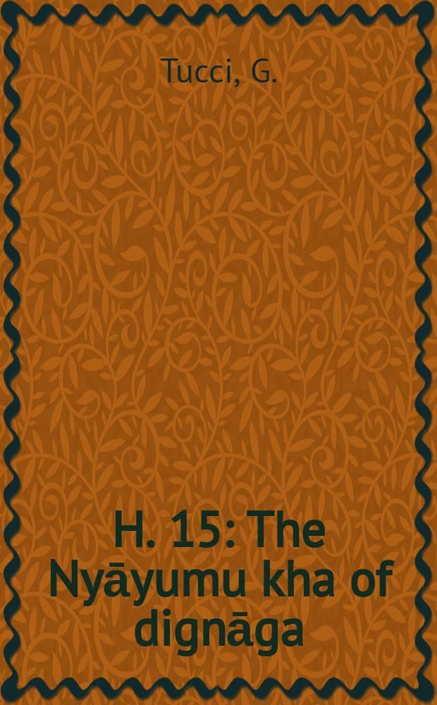 H. 15 : The Nyāyumu kha of dignāga
