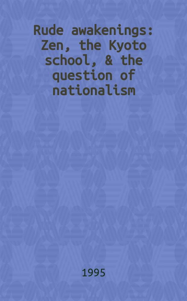Rude awakenings : Zen, the Kyoto school, & the question of nationalism : essays = Грубое разочарование