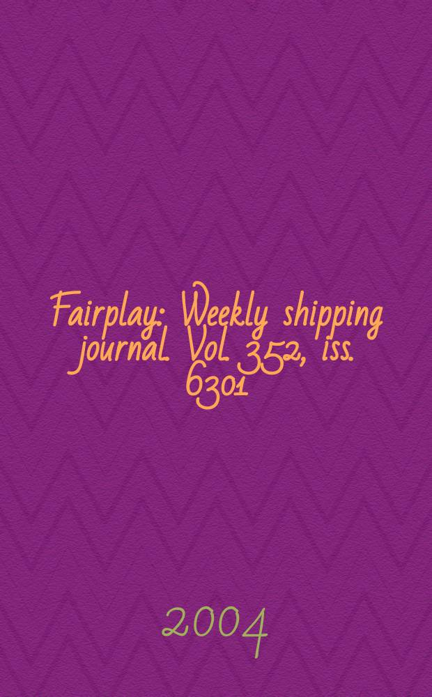 Fairplay : Weekly shipping journal. Vol. 352, iss. 6301