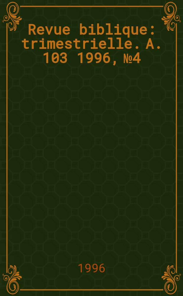 Revue biblique : trimestrielle. A. 103 1996, № 4