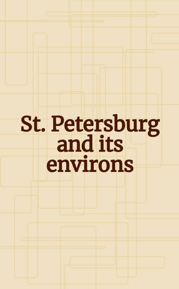 St. Petersburg and its environs = Санкт-Петербург и его окрестности